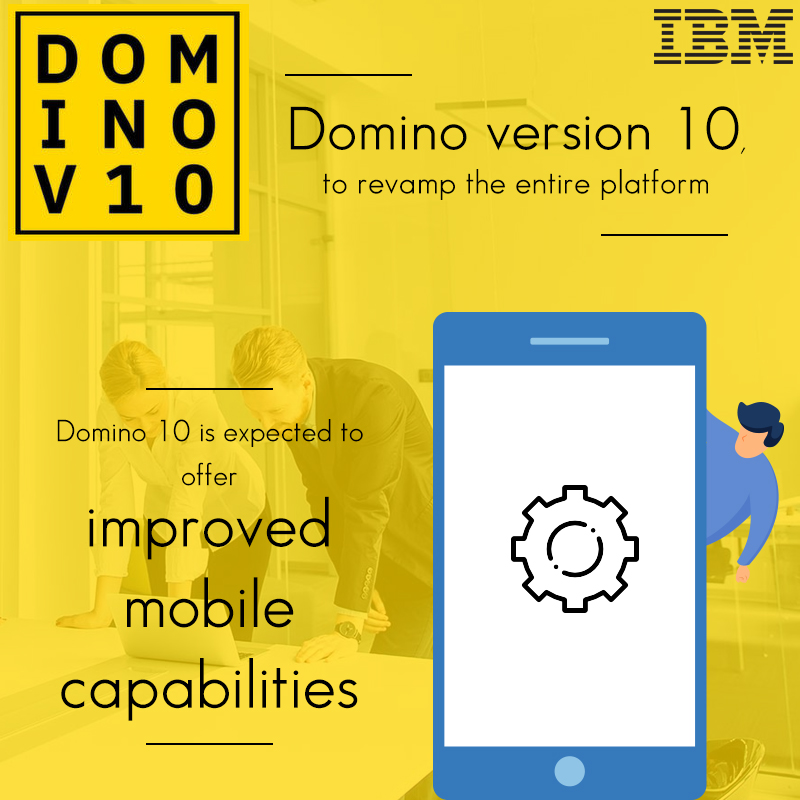 Domino version 10, to revamp the entire platform