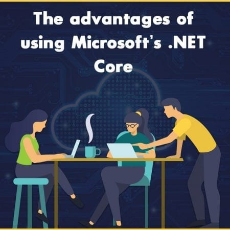 The Advantages Of Using Microsoft's .NET Core
