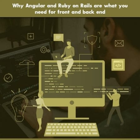 Why Angular And Ruby On Rails Are What You Need For Front And Back End
