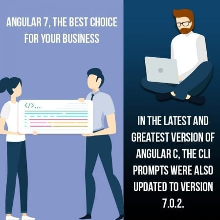 Angular 7, The Best Choice For Your Business