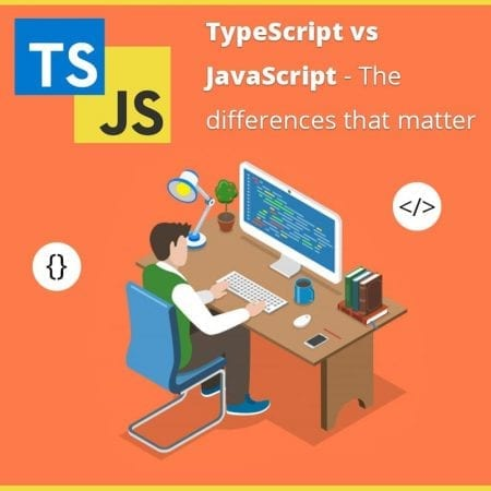 TypeScript vs JavaScript - The Differences That Matter